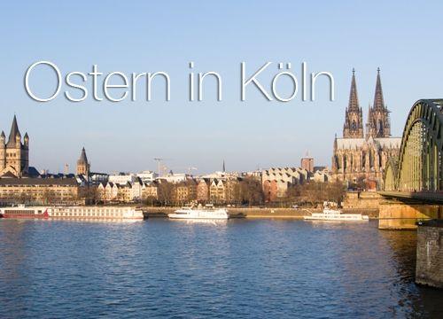 Ostern in Köln – Tagesausflüge in Köln und Umgebung