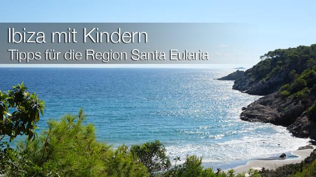 Ibiza mit Kindern - Reisebericht mit Tipps für die Region Santa Eularia