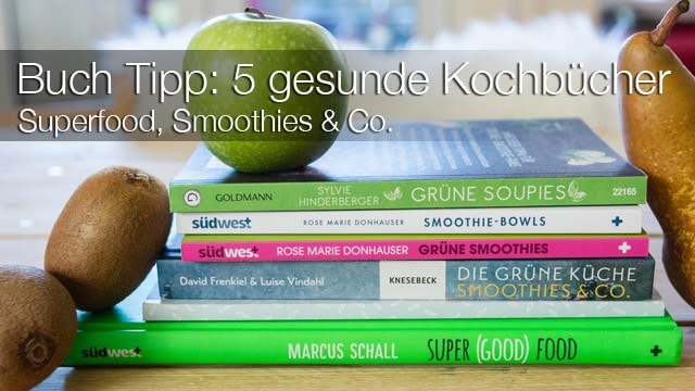 Buch Tipp: 5 gesunde Kochbücher - Superfood, Smoothies & Co.